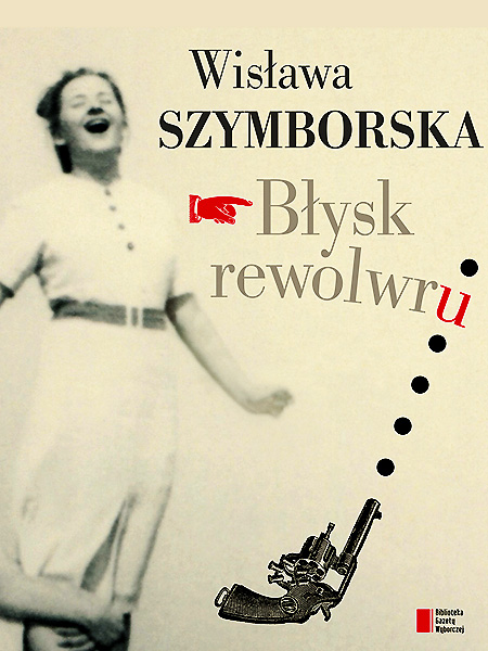 Wisława Szymborska. Błysk rewolwru