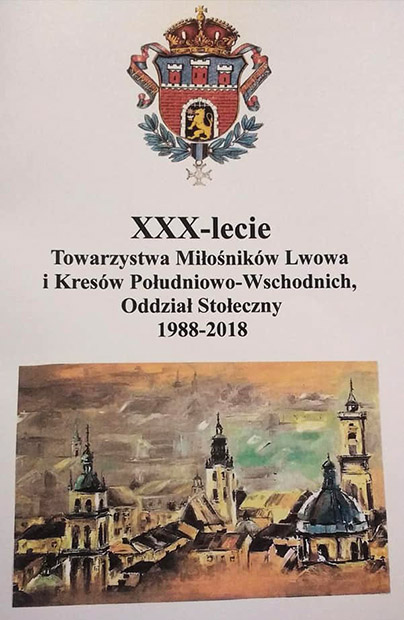 30-lecie Oddziału Stołecznego Towarzystwa Miłośników Lwowa i Kresów Południowo-Wschodnich 1988–2018