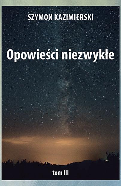 """""""Opowieści niezwykłe"""" Szymona Kazimierskiego, t. III"""
